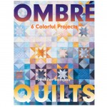 Ombre Quilts: 6 Colorful Projects By Jennifer Sampou