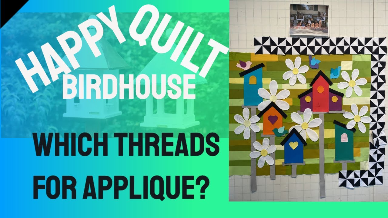 Birdhouse Quilt - Lesson 13 - Which Threads for Appliqué?
